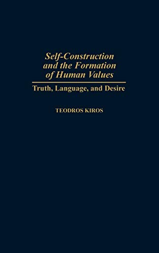 9780313308086: Self-Construction and the Formation of Human Values: Truth, Language, and Desire (Contributions in Philosophy)