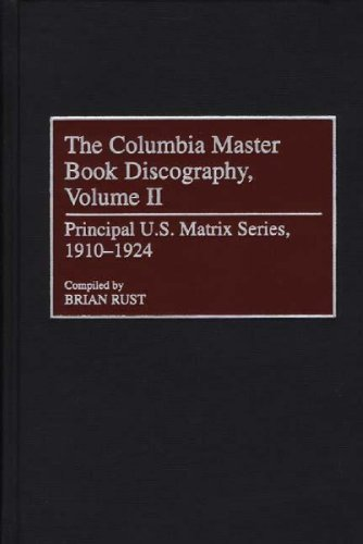 The Columbia Master Book Discography, Volume II: Principal U.S. Matrix Series, 1910-1924 (Discographies: Association for Recorded Sound Collections Discographic Reference) (0313308225) by Timothy H Brooks; Brian Rust