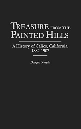 9780313308369: Treasure from the Painted Hills: A History of Calico, California, 1882-1907 (Contributions in Economics & Economic History)