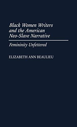 9780313308383: Black Women Writers and the American Neo-Slave Narrative: Femininity Unfettered (Contributions in Afro-American and African Studies: Contemporary Black Poets)