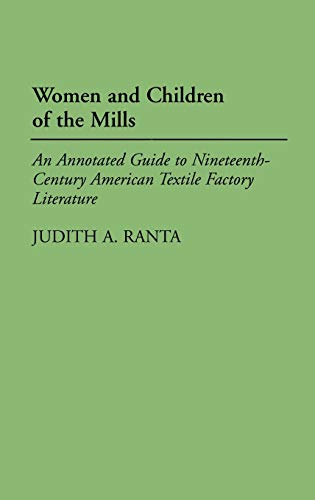 9780313308604: Women and Children of the Mills: An Annotated Guide to Nineteenth-Century American Textile Factory Literature (Bibliographies and Indexes in American Literature)