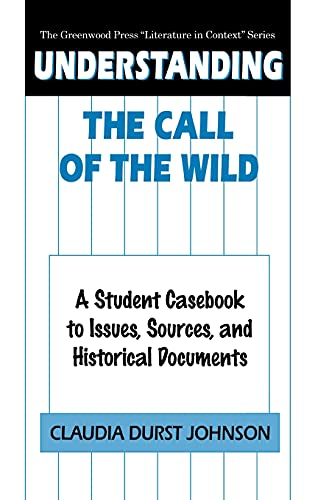 9780313308826: Understanding The Call of the Wild: A Student Casebook to Issues, Sources, and Historical Documents (The Greenwood Press