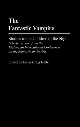 9780313309335: The Fantastic Vampire: Studies in the Children of the Night - Selected Essays from the Eighteenth International Conference on the Fantastic in the ... to the Study of Science Fiction and Fantasy)