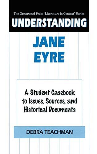 Understanding Jane Eyre: A Student Casebook to: Teachman, Debra