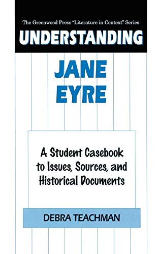 9780313309397: Understanding Jane Eyre: A Student Casebook to Issues, Sources, and Historical Documents (The Greenwood Press