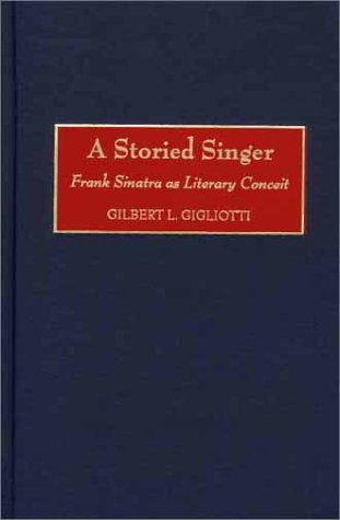 9780313309731: A Storied Singer: Frank Sinatra as Literary Conceit (Contributions to the Study of Popular Culture)