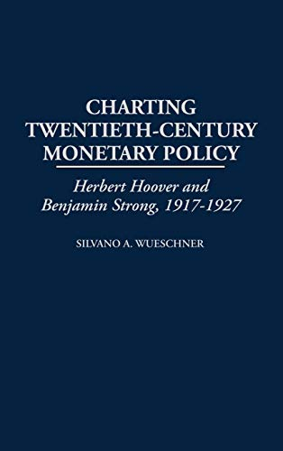 9780313309786: Charting Twentieth-Century Monetary Policy: Herbert Hoover and Benjamin Strong, 1917-1927