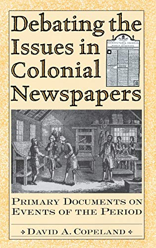 9780313309823: Debating the Issues in Colonial Newspapers: Primary Documents on Events of the Period (Debating Historical Issues in the Media of the Time)