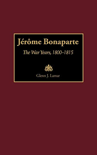 9780313309977: Jerome Bonaparte: The War Years, 1800-1815 (Contributions in Military Studies)