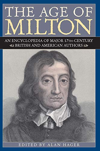 The Age of Milton an Encyclopedia of Major 17th Century British and American Authors