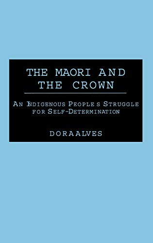 9780313310584: The Maori and the Crown: An Indigenous People's Struggle for Self-Determination (Contributions to the Study of World History)