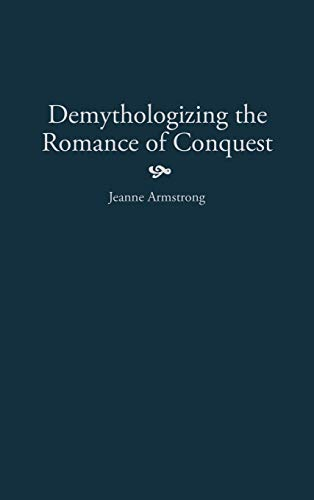Demythologizing the Romance of Conquest: (Contributions to: Armstrong, Jeanne M.