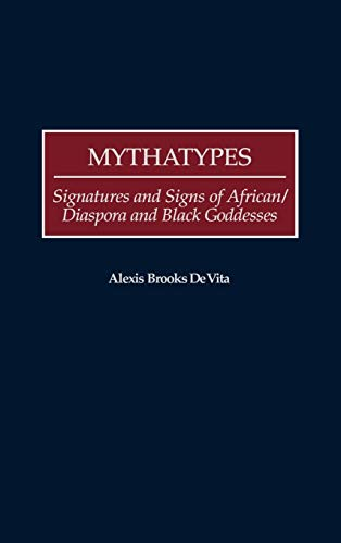 Mythatypes: Signatures and Signs of African/Diaspora and Black Goddesses (Contributions in ...