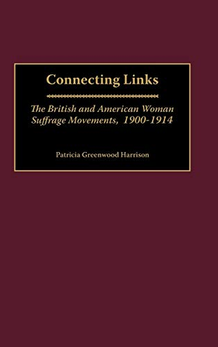 9780313310843: Connecting Links: The British and American Woman Suffrage Movements, 1900-1914 (Contributions in Women's Studies)