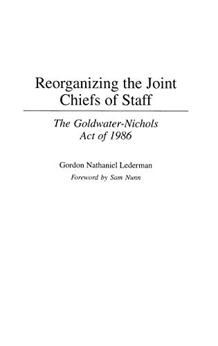 9780313310850: Reorganizing the Joint Chiefs of Staff: The Goldwater-Nichols Act of 1986 (Contributions in Military Studies)