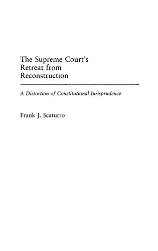 9780313311055: The Supreme Court's Retreat from Reconstruction: A Distortion of Constitutional Jurisprudence (Contributions in Legal Studies)