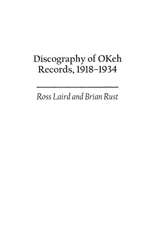Discography of OKeh Records, 1918-1934 (Discographies) (0313311420) by Ross Laird; Brian Rust