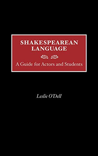 Shakespearean Language: A Guide for Actors and Students: O'Dell, Leslie