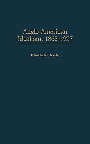 9780313311529: Anglo-American Idealism, 1865-1927: (Contributions in Philosophy)