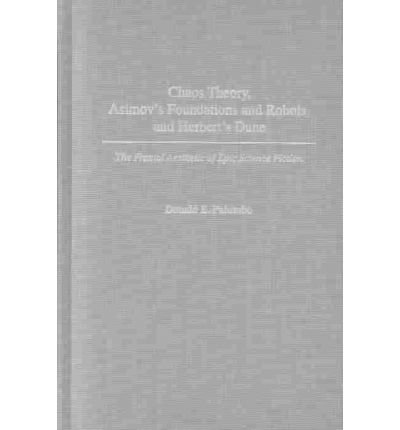9780313311895: Chaos Theory, Asimov's Foundations and Robots, and Herbert's Dune: The Fractal Aesthetic of Epic Science Fiction
