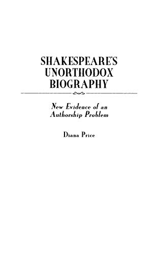 9780313312021: Shakespeare's Unorthodox Biography: New Evidence of an Authorship Problem (Contributions in Drama and Theatre Studies)
