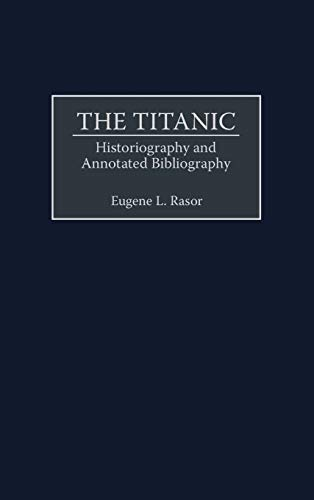 9780313312151: The Titanic: Historiography and Annotated Bibliography (Bibliographies and Indexes in World History)