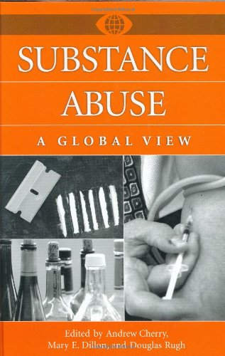 Substance Abuse: A Global View: Cherry, Andrew (edited); Dillon, Mary E. (edited); Rugh, Douglas (...