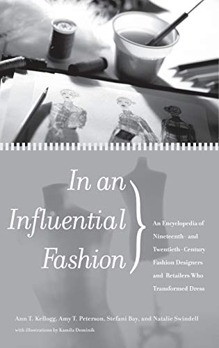 In an Influential Fashion: An Encyclopedia of Nineteenth- and Twentieth-Century Fashion Designers ...