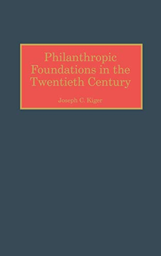 9780313312236: Philanthropic Foundations in the Twentieth Century (Contributions to the Study of World History)