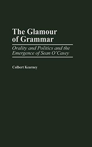 9780313313035: The Glamour of Grammar: Orality and Politics and the Emergence of Sean O'Casey (Contributions in Drama & Theatre Studies)