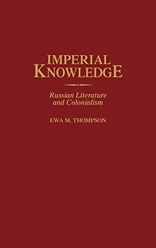 9780313313110: Imperial Knowledge: Russian Literature and Colonialism (Contributions to the Study of World Literature)