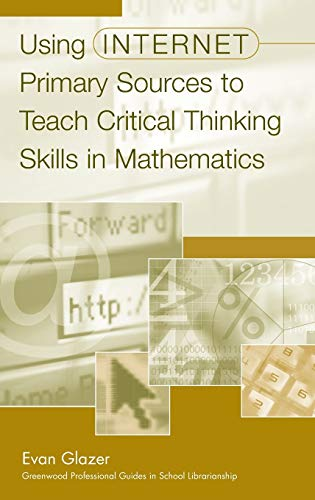 9780313313271: Using Internet Primary Sources to Teach Critical Thinking Skills in Mathematics: (Greenwood Professional Guides in School Librarianship)