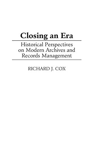 9780313313318: Closing an Era: Historical Perspectives on Modern Archives and Records Management (New Directions in Information Management)