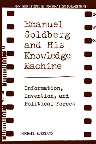 9780313313325: Emanuel Goldberg and His Knowledge Machine: Information, Invention, and Political Forces (New Directions in Information Management)