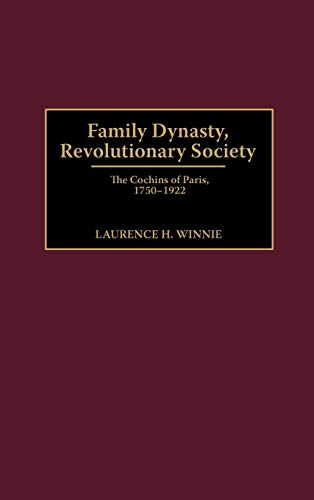 9780313313615: Family Dynasty, Revolutionary Society: The Cochins of Paris, 1750-1922 (Contributions to the Study of World History)