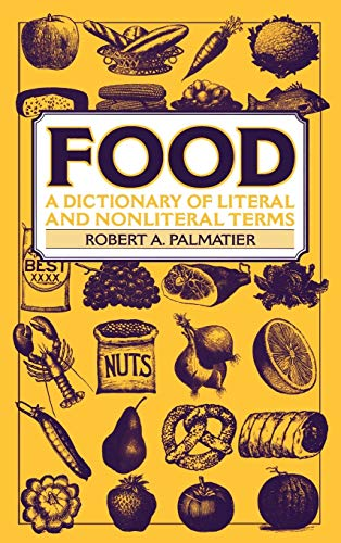 Food: A Dictionary of Literal and Nonliteral Terms: Robert Palmatier