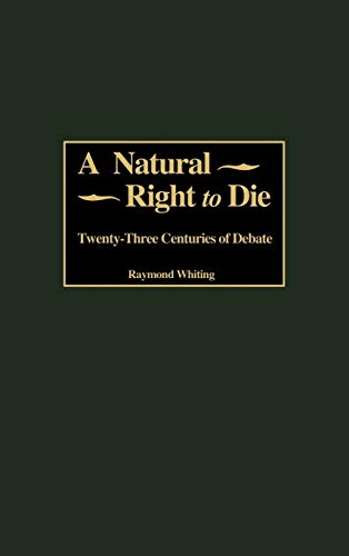 9780313314742: A Natural Right to Die: Twenty-Three Centuries of Debate (Greenwood Educators' Reference Collection,)