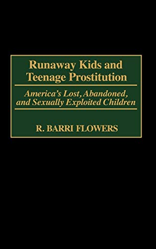 9780313314926: Runaway Kids and Teenage Prostitution: America's Lost, Abandoned, and Sexually Exploited Children (Contributions in Criminology and Penology)