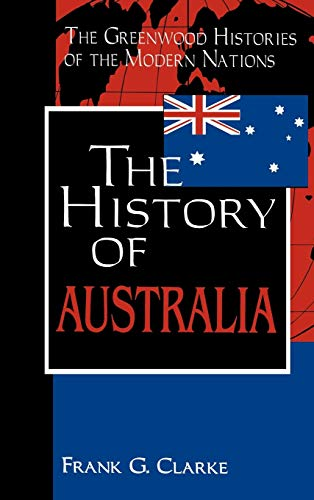 9780313314988: The History of Australia: (The Greenwood Histories of the Modern Nations)