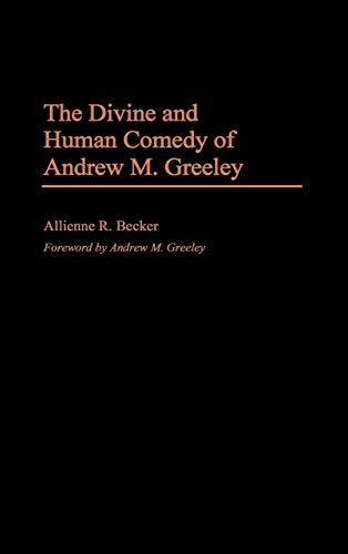 Divine and Human Comedy of Andrew M. Greeley, by Becker: Becker, Allienne R./ Greeley, Andrew M.