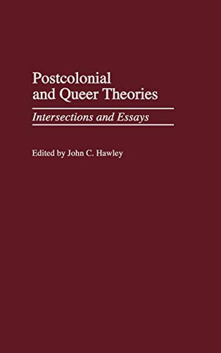 9780313315916: Postcolonial and Queer Theories: Intersections and Essays (Contributions to the Study of American Literature)