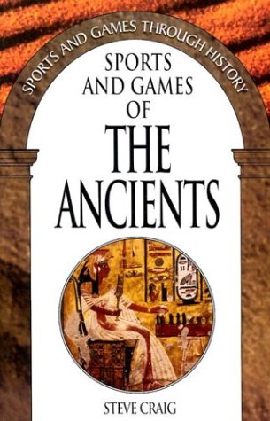 9780313316005: Sports and Games of the Ancients: (Sports and Games Through History)