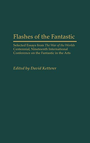 9780313316074: Flashes of the Fantastic: Selected Essays from the War of the Worlds Centennial, Nineteenth International Conference on the Fantastic in the Arts ... to the Study of Science Fiction & Fantasy)