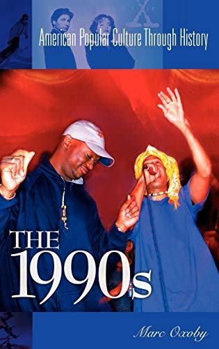 The 1990s (American Popular Culture Through History): Marc Oxoby
