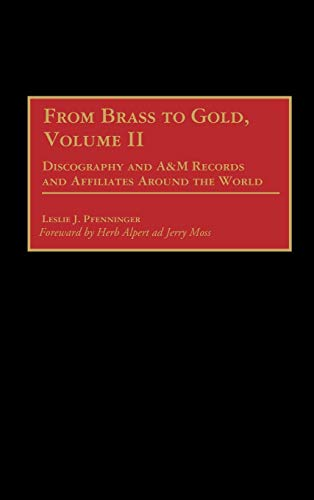 From Brass to Gold, Volume II Discography of AM Records and Affiliates Around the World ...