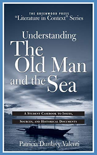 9780313316319: Understanding The Old Man and the Sea: A Student Casebook to Issues, Sources, and Historical Documents (The Greenwood Press
