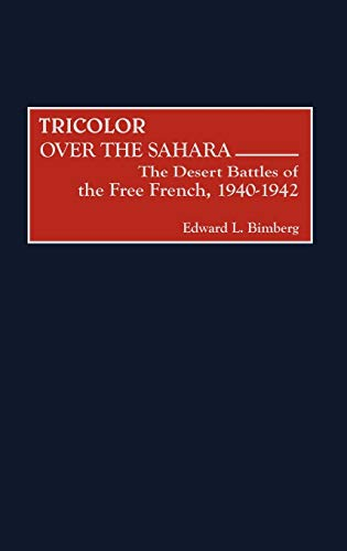 Tricolor over the Sahara: The Desert Battles of the Free French, 1940-1942