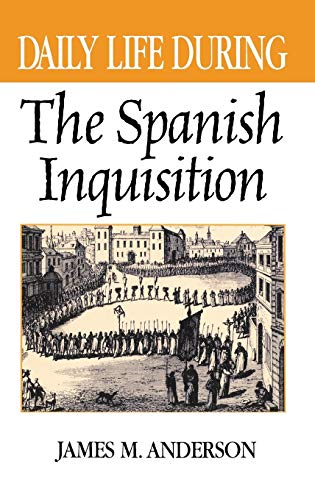 9780313316678: Daily Life During the Spanish Inquisition