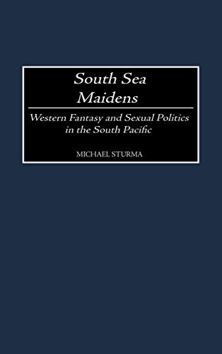 South Sea Maidens: Western Fantasy and Sexual: Sturma, Michael