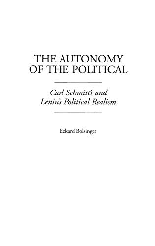 9780313316920: The Autonomy of the Political: Carl Schmitt's and Lenin's Political Realism (Contributions in Political Science)